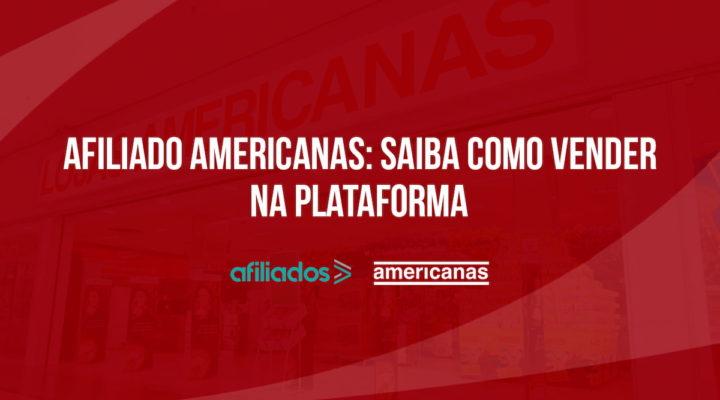 Afiliado Americanas: saiba como vender na plataforma